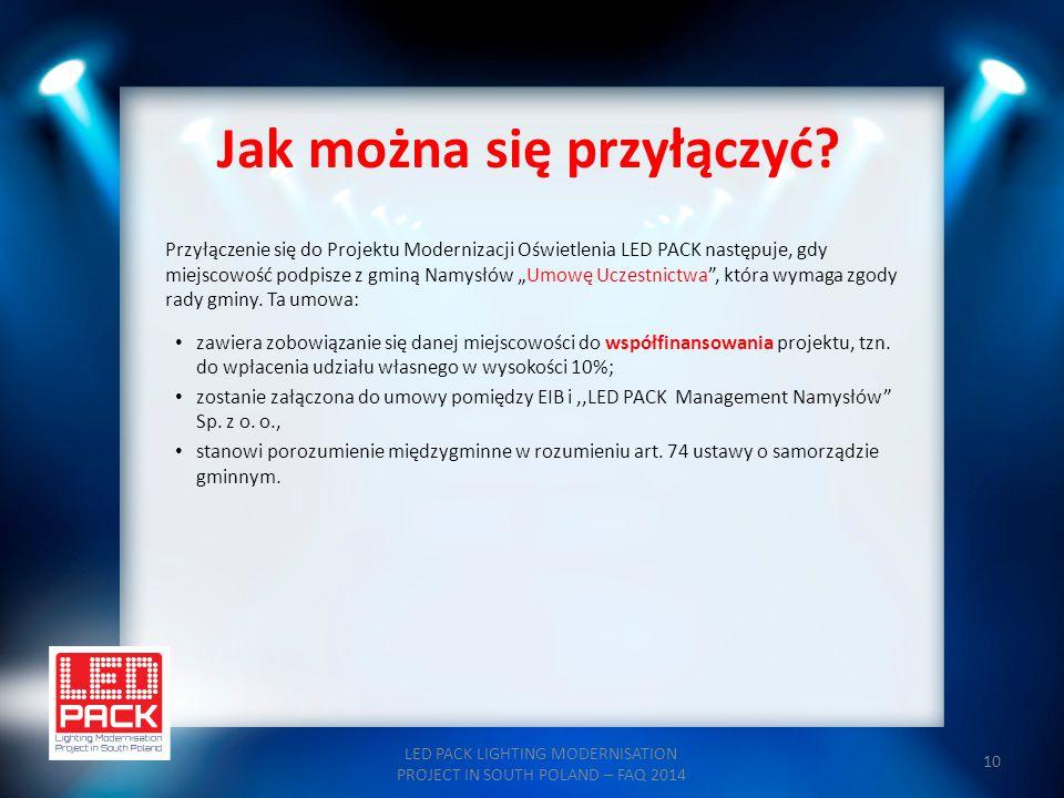 10 Jak można się przyłączyć? LED PACK LIGHTING MODERNISATION PROJECT IN SOUTH POLAND – FAQ 2014 Przyłączenie się do Projektu Modernizacji Oświetlenia