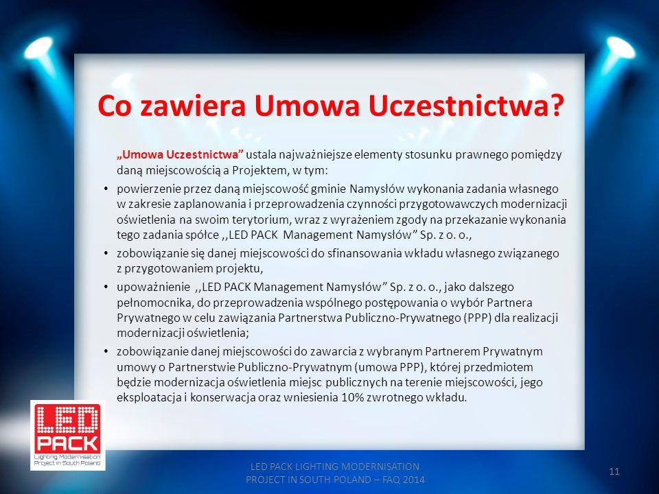 """11 Co zawiera Umowa Uczestnictwa? LED PACK LIGHTING MODERNISATION PROJECT IN SOUTH POLAND – FAQ 2014 """"Umowa Uczestnictwa"""" ustala najważniejsze element"""