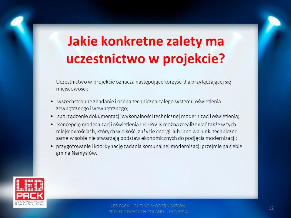 12 Jakie konkretne zalety ma uczestnictwo w projekcie? LED PACK LIGHTING MODERNISATION PROJECT IN SOUTH POLAND – FAQ 2014 Uczestnictwo w projekcie ozn