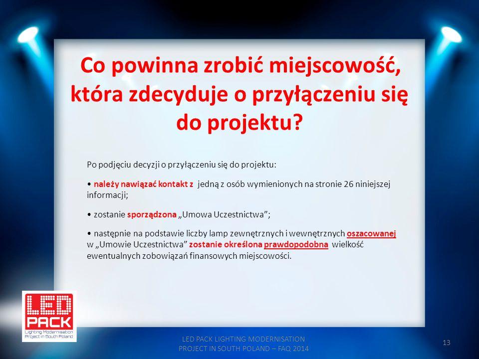 13 Co powinna zrobić miejscowość, która zdecyduje o przyłączeniu się do projektu? LED PACK LIGHTING MODERNISATION PROJECT IN SOUTH POLAND – FAQ 2014 P