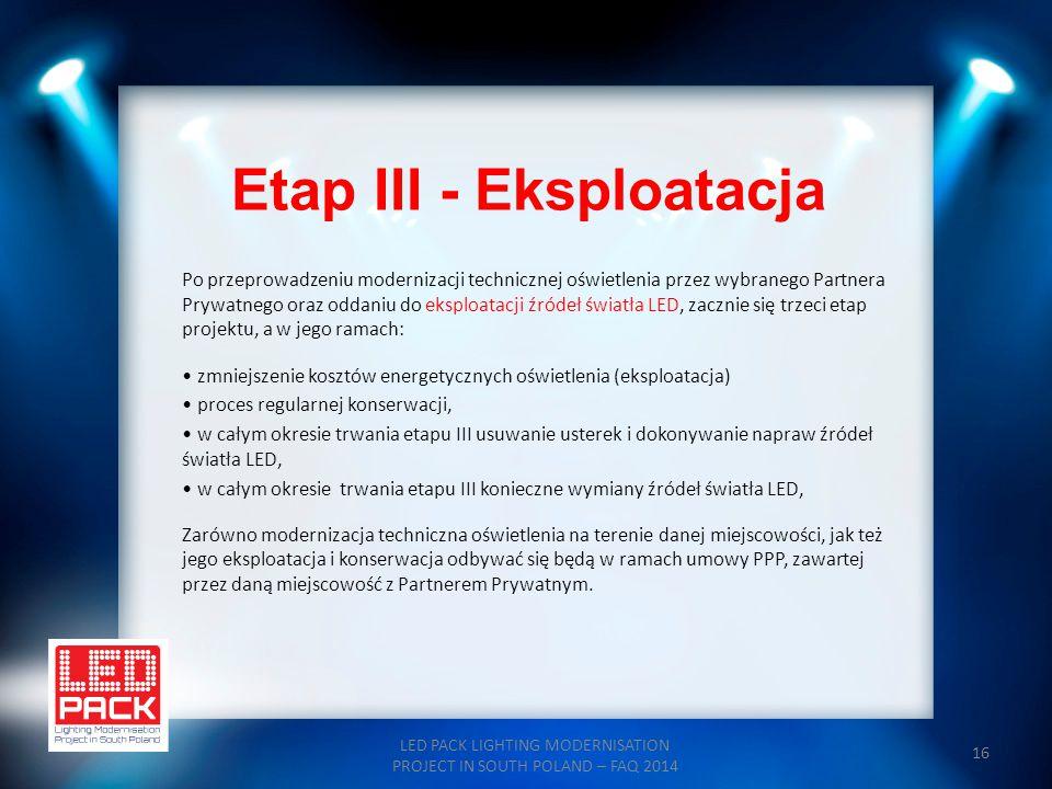 16 Etap III - Eksploatacja LED PACK LIGHTING MODERNISATION PROJECT IN SOUTH POLAND – FAQ 2014 Po przeprowadzeniu modernizacji technicznej oświetlenia