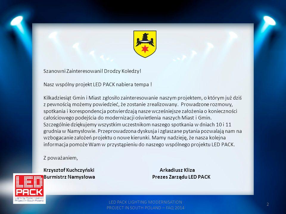 LED PACK LIGHTING MODERNISATION PROJECT IN SOUTH POLAND – FAQ 2014 2 Szanowni Zainteresowani! Drodzy Koledzy! Nasz wspólny projekt LED PACK nabiera te