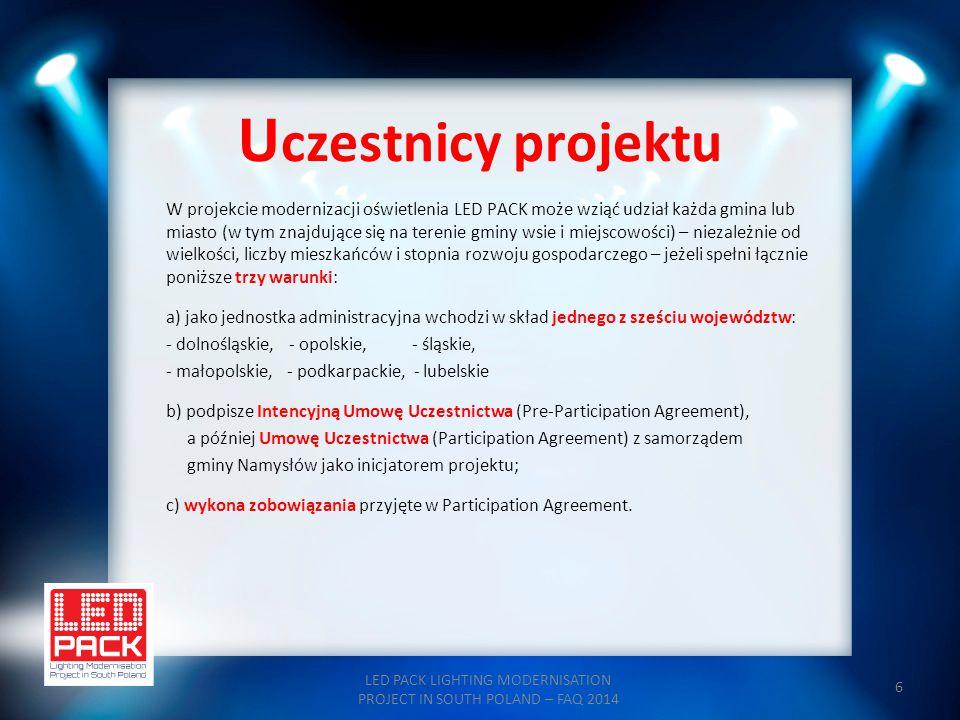17 Finansowanie projektu LED PACK LIGHTING MODERNISATION PROJECT IN SOUTH POLAND – FAQ 2014 Finansowanie projektu składa się z dwóch części: finansowanie przygotowania projektu i finansowanie modernizacji technicznej.