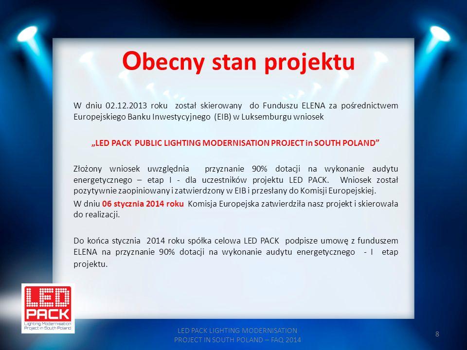 8 O becny stan projektu LED PACK LIGHTING MODERNISATION PROJECT IN SOUTH POLAND – FAQ 2014 W dniu 02.12.2013 roku został skierowany do Funduszu ELENA