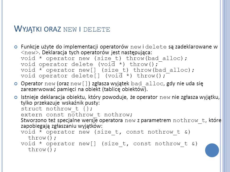 W YJĄTKI ORAZ NEW I DELETE Funkcje użyte do implementacji operatorów new i delete są zadeklarowane w.