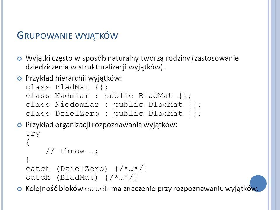 D OPASOWYWANIE WYJĄTKÓW Rozważmy przykład: try { throw E; } catch (H) { // kiedy się tutaj znajdziemy.
