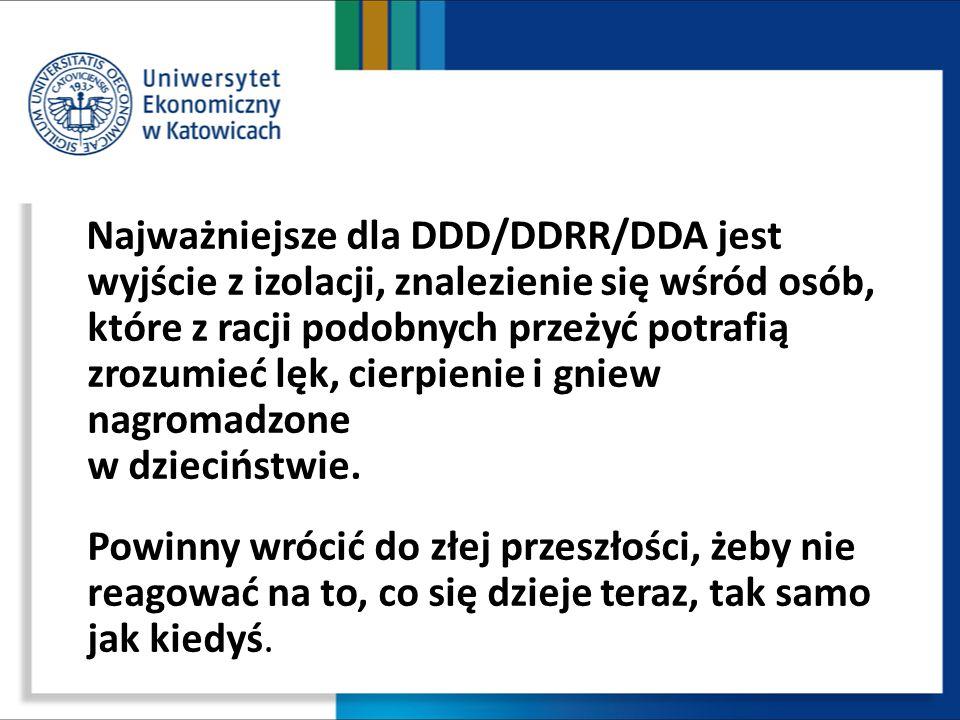 Najważniejsze dla DDD/DDRR/DDA jest wyjście z izolacji, znalezienie się wśród osób, które z racji podobnych przeżyć potrafią zrozumieć lęk, cierpienie