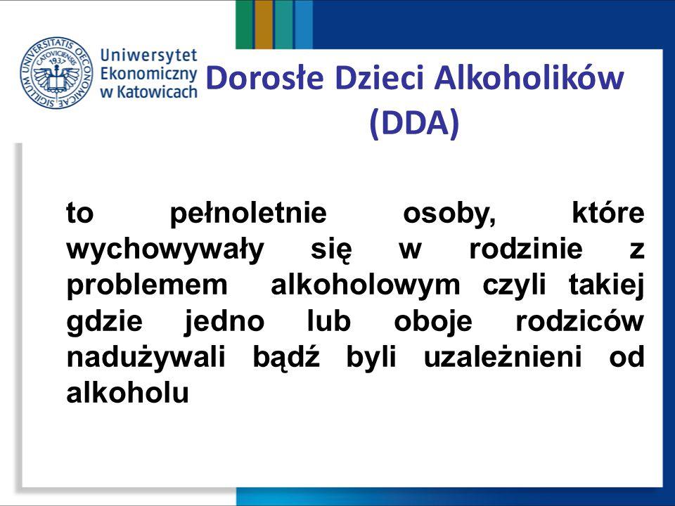 Dorosłe Dzieci Alkoholików (DDA) to pełnoletnie osoby, które wychowywały się w rodzinie z problemem alkoholowym czyli takiej gdzie jedno lub oboje rod