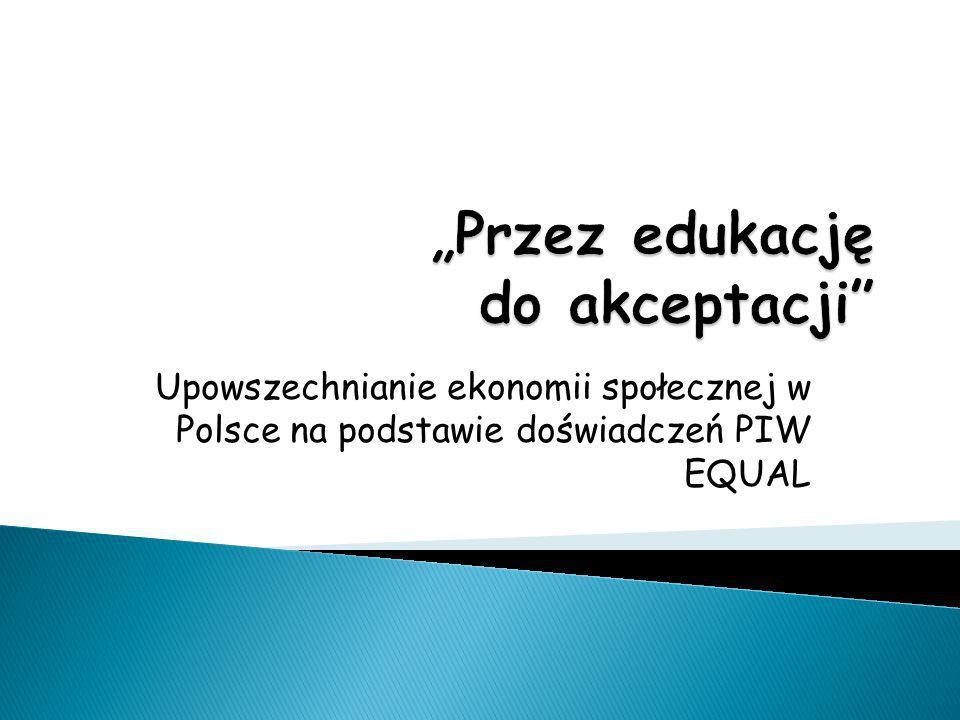 Upowszechnianie ekonomii społecznej w Polsce na podstawie doświadczeń PIW EQUAL