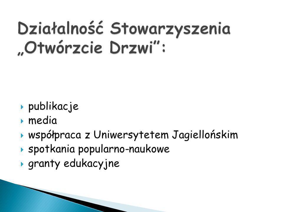  publikacje  media  współpraca z Uniwersytetem Jagiellońskim  spotkania popularno-naukowe  granty edukacyjne