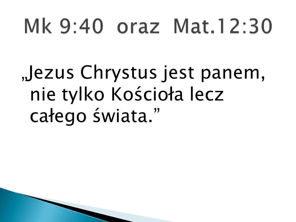 """""""Jezus Chrystus jest panem, nie tylko Kościoła lecz całego świata."""""""