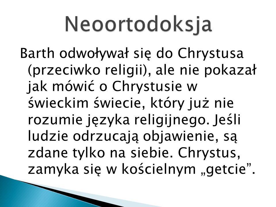 Barth odwoływał się do Chrystusa (przeciwko religii), ale nie pokazał jak mówić o Chrystusie w świeckim świecie, który już nie rozumie języka religijn