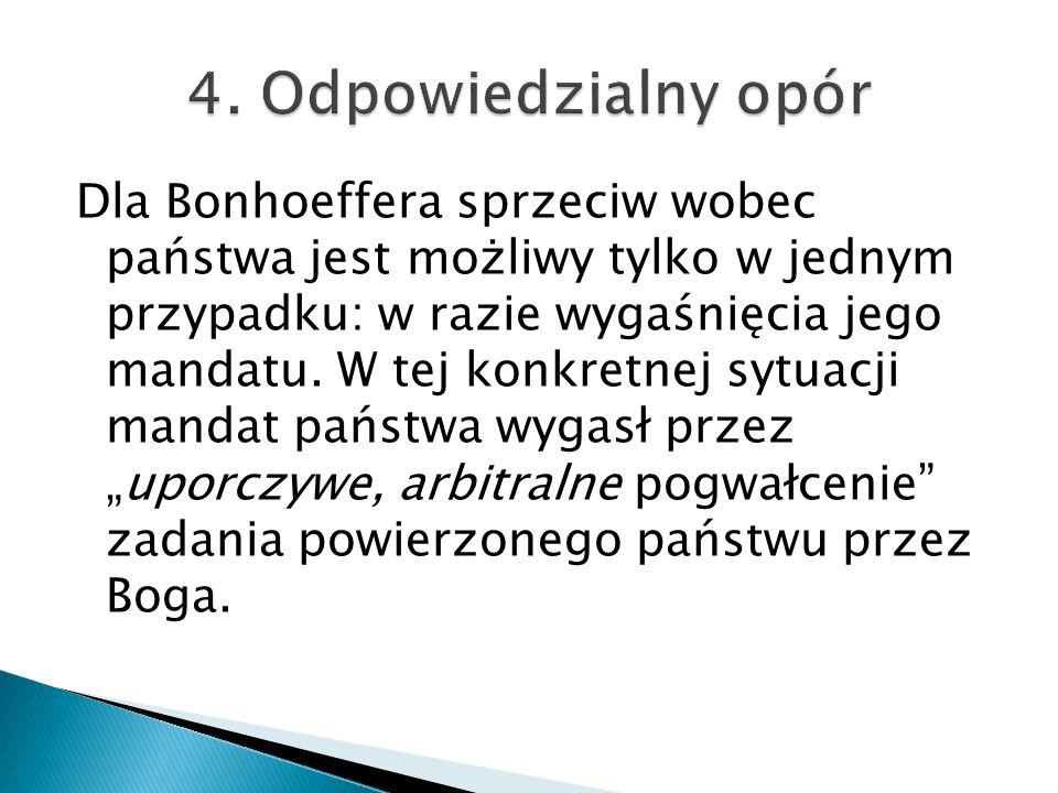 Dla Bonhoeffera sprzeciw wobec państwa jest możliwy tylko w jednym przypadku: w razie wygaśnięcia jego mandatu. W tej konkretnej sytuacji mandat państ