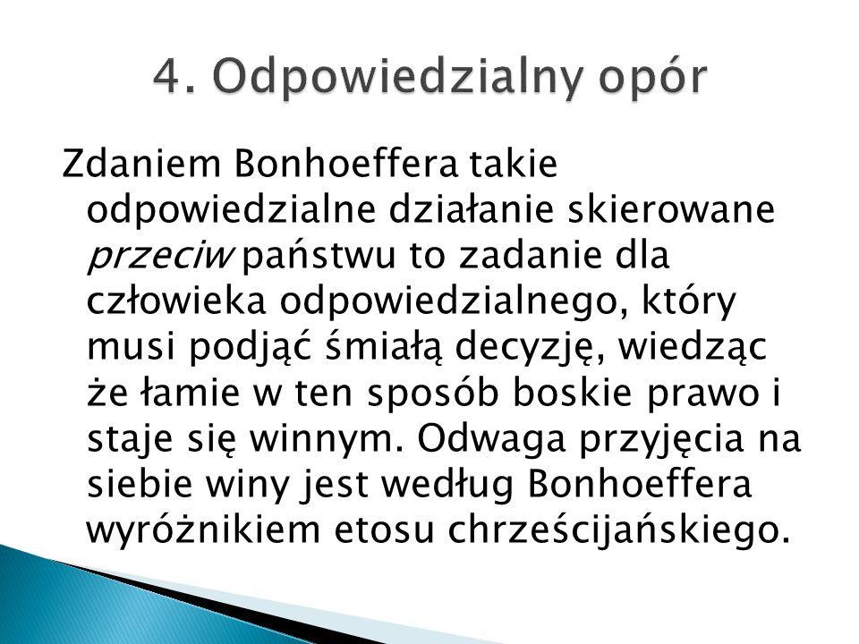 Zdaniem Bonhoeffera takie odpowiedzialne działanie skierowane przeciw państwu to zadanie dla człowieka odpowiedzialnego, który musi podjąć śmiałą decy