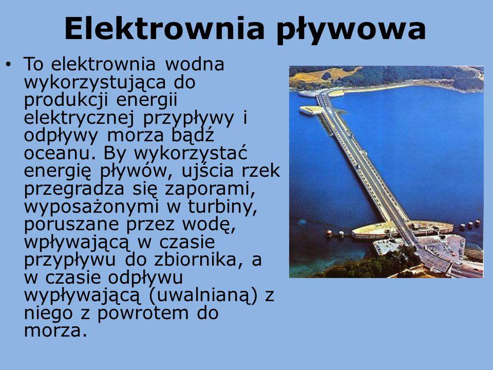 Elektrownia pływowa To elektrownia wodna wykorzystująca do produkcji energii elektrycznej przypływy i odpływy morza bądź oceanu. By wykorzystać energi