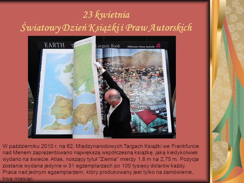 23 kwietnia Światowy Dzień Książki i Praw Autorskich W październiku 2010 r. na 62. Międzynarodowych Targach Książki we Frankfurcie nad Menem zaprezent