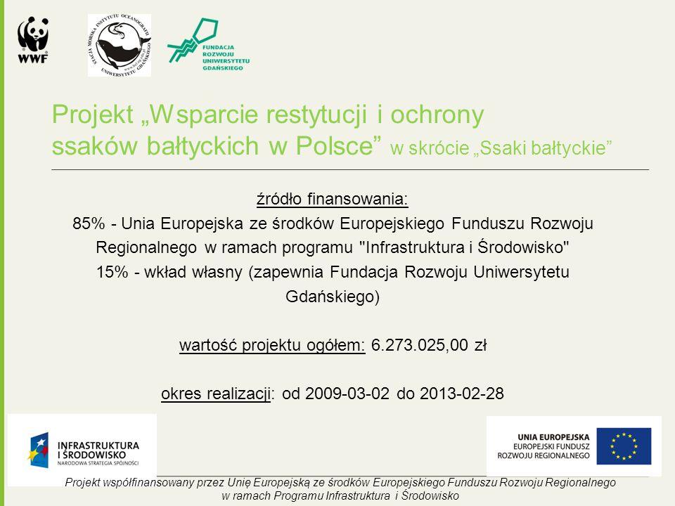 """Projekt """"Wsparcie restytucji i ochrony ssaków bałtyckich w Polsce w skrócie """"Ssaki bałtyckie źródło finansowania: 85% - Unia Europejska ze środków Europejskiego Funduszu Rozwoju Regionalnego w ramach programu Infrastruktura i Środowisko 15% - wkład własny (zapewnia Fundacja Rozwoju Uniwersytetu Gdańskiego) wartość projektu ogółem: 6.273.025,00 zł okres realizacji: od 2009-03-02 do 2013-02-28 Projekt współfinansowany przez Unię Europejską ze środków Europejskiego Funduszu Rozwoju Regionalnego w ramach Programu Infrastruktura i Środowisko"""