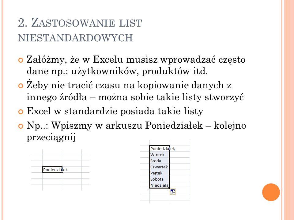2. Z ASTOSOWANIE LIST NIESTANDARDOWYCH Załóżmy, że w Excelu musisz wprowadzać często dane np.: użytkowników, produktów itd. Żeby nie tracić czasu na k