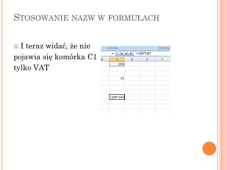 S TOSOWANIE NAZW W FORMUŁACH I teraz widać, że nie pojawia się komórka C1 tylko VAT