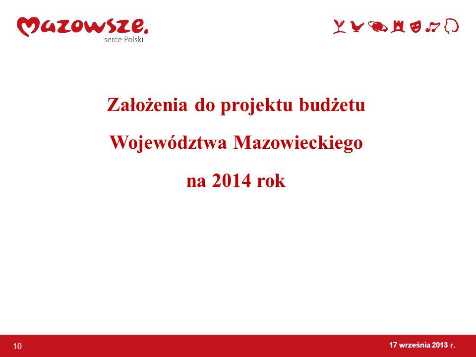 10 17 września 2013 r. Założenia do projektu budżetu Województwa Mazowieckiego na 2014 rok
