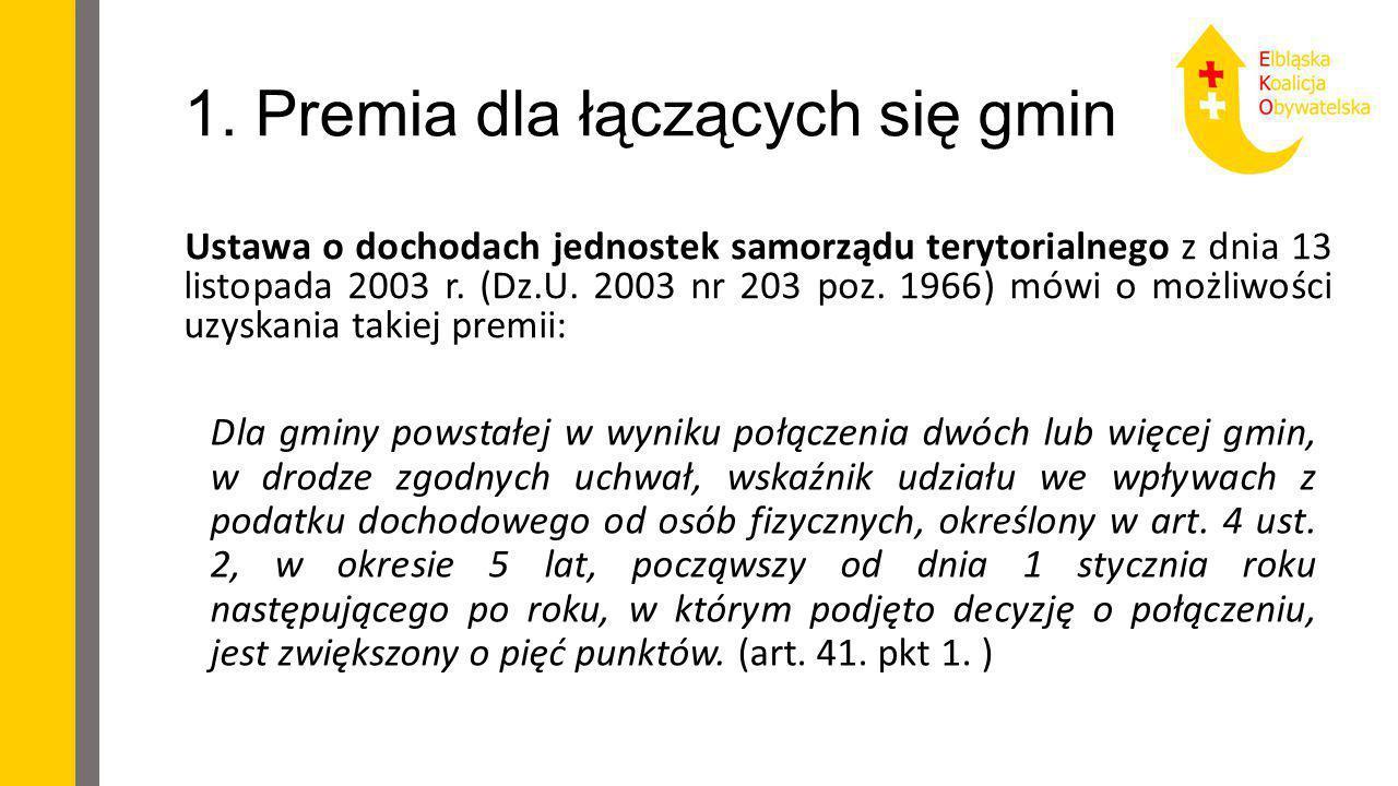 1. Premia dla łączących się gmin Ustawa o dochodach jednostek samorządu terytorialnego z dnia 13 listopada 2003 r. (Dz.U. 2003 nr 203 poz. 1966) mówi