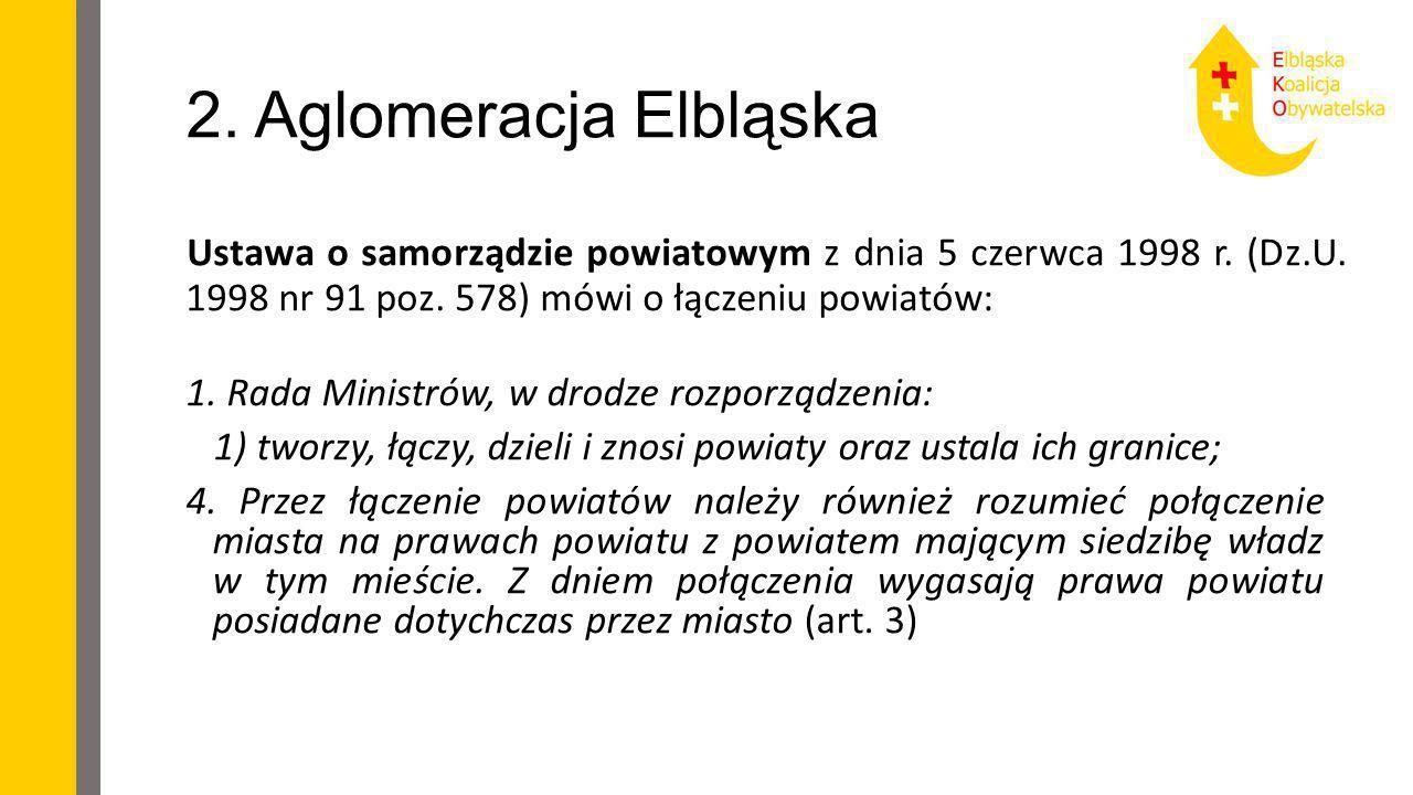 2. Aglomeracja Elbląska Ustawa o samorządzie powiatowym z dnia 5 czerwca 1998 r. (Dz.U. 1998 nr 91 poz. 578) mówi o łączeniu powiatów: 1. Rada Ministr
