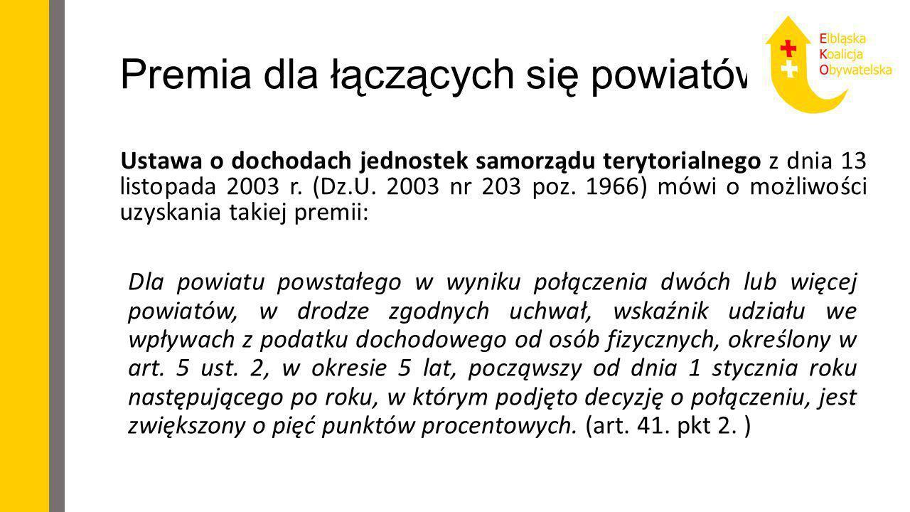 Premia dla łączących się powiatów Ustawa o dochodach jednostek samorządu terytorialnego z dnia 13 listopada 2003 r. (Dz.U. 2003 nr 203 poz. 1966) mówi