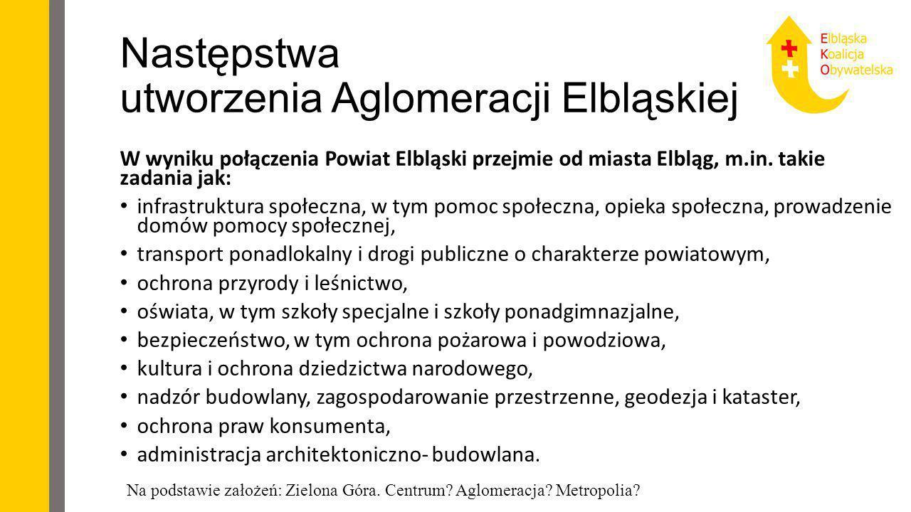 Następstwa utworzenia Aglomeracji Elbląskiej (2) W wyniku połączenia Powiat Elbląski przejmie od miasta Elbląg, m.in. takie zadania jak: infrastruktur
