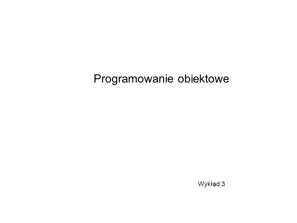 Wykład 3 Programowanie obiektowe