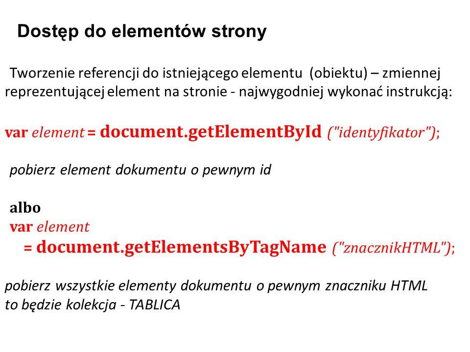 Tworzenie referencji do istniejącego elementu (obiektu) – zmiennej reprezentującej element na stronie - najwygodniej wykonać instrukcją: var element =