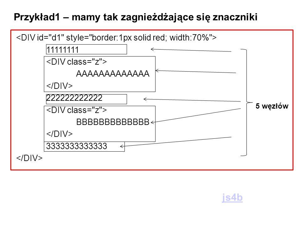 11111111 AAAAAAAAAAAAA 222222222222 BBBBBBBBBBBBB 3333333333333 Przykład1 – mamy tak zagnieżdżające się znaczniki js4b 5 węzłów