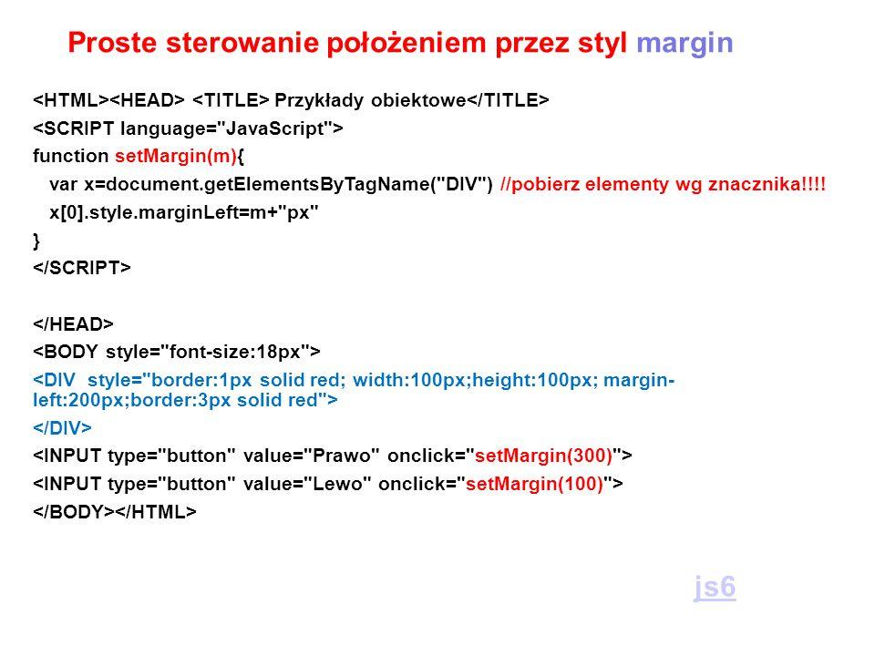 Proste sterowanie położeniem przez styl margin Przykłady obiektowe function setMargin(m){ var x=document.getElementsByTagName(