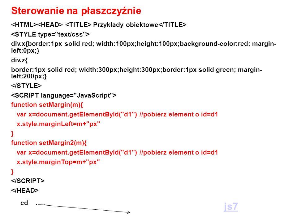Przykłady obiektowe div.x{border:1px solid red; width:100px;height:100px;background-color:red; margin- left:0px;} div.z{ border:1px solid red; width:3