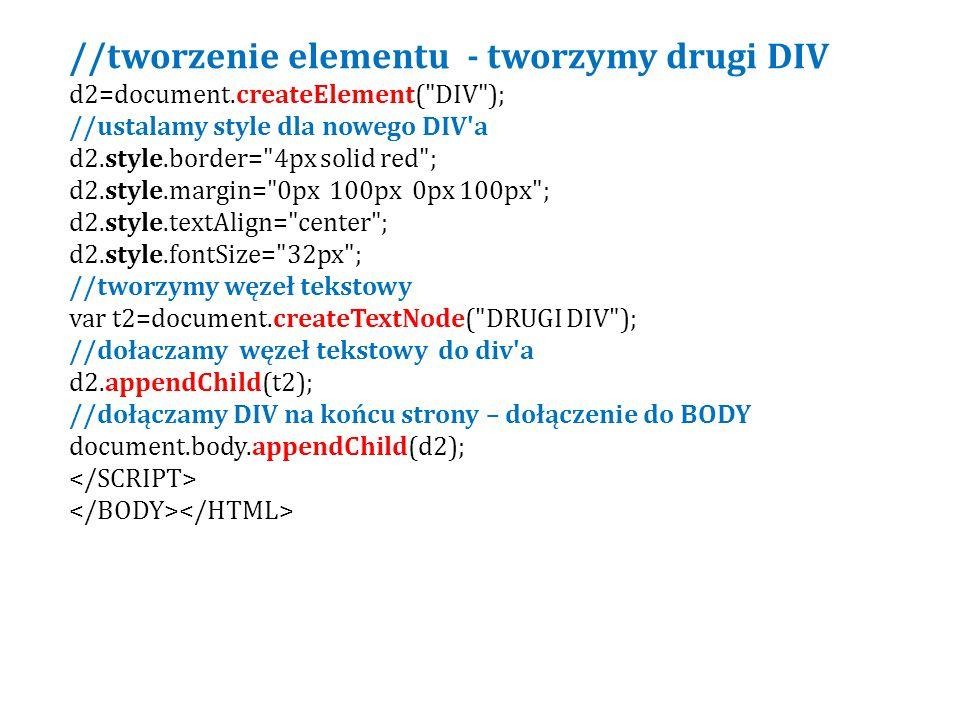//tworzenie elementu - tworzymy drugi DIV d2=document.createElement(