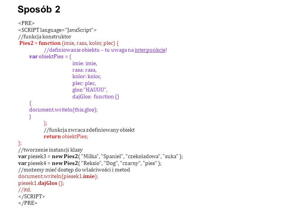 //funkcja konstruktor Pies2 = function (imie, rasa, kolor, plec) { //definiowanie obiektu – tu uwaga na interpunkcje! var obiektPies = { imie: imie, r