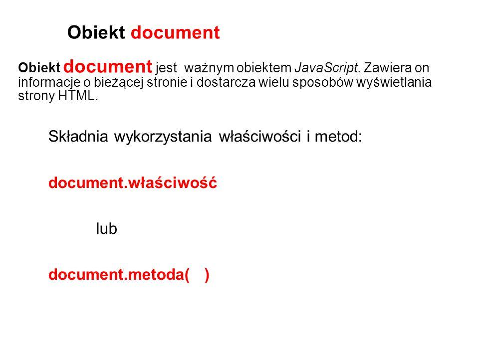 Obiekt document jest ważnym obiektem JavaScript. Zawiera on informacje o bieżącej stronie i dostarcza wielu sposobów wyświetlania strony HTML. Obiekt