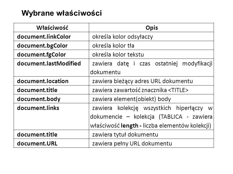 WłaściwośćOpis document.linkColorokreśla kolor odsyłaczy document.bgColorokreśla kolor tła document.fgColorokreśla kolor tekstu document.lastModified