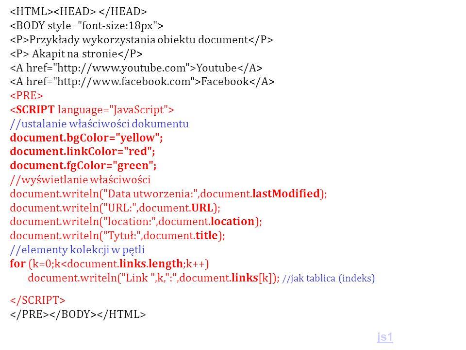 Przykłady wykorzystania obiektu document Akapit na stronie Youtube Facebook //ustalanie właściwości dokumentu document.bgColor=