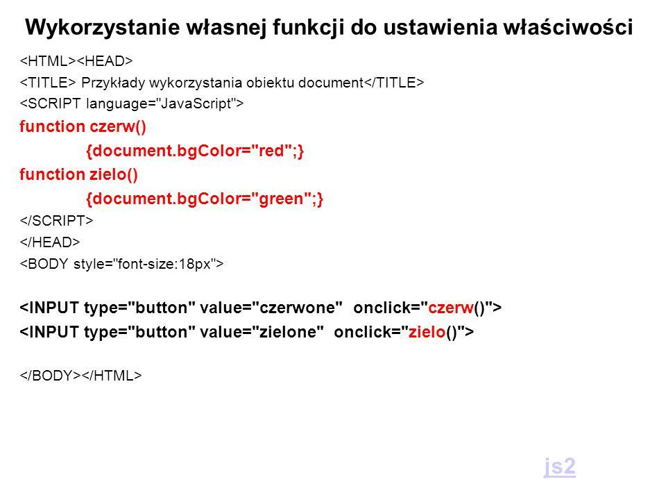 Przykłady wykorzystania obiektu document function czerw() {document.bgColor=