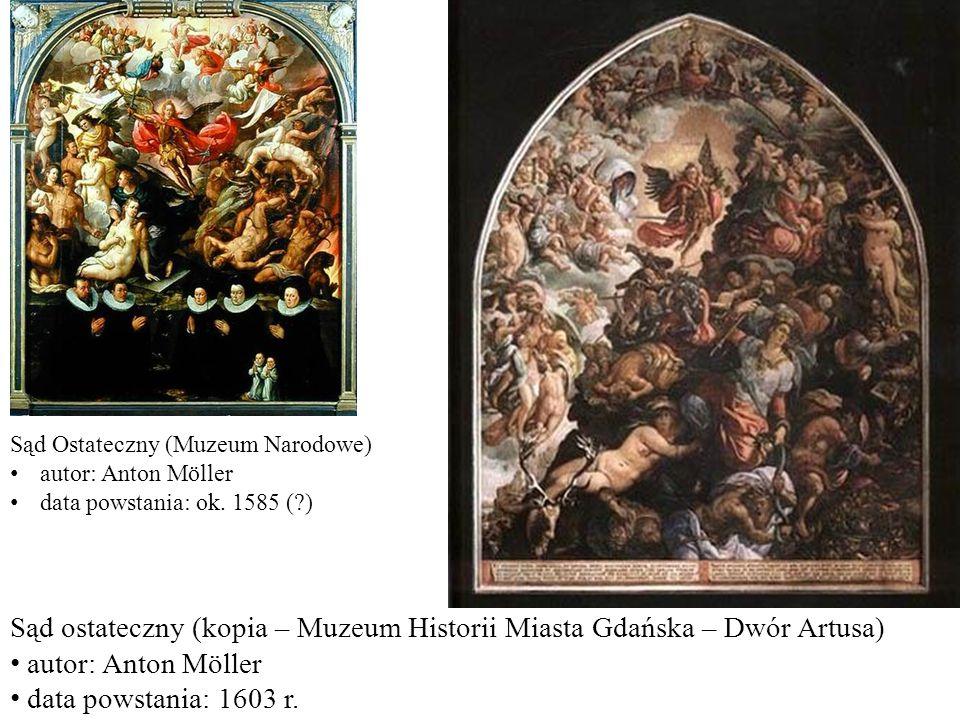 Sąd ostateczny (kopia – Muzeum Historii Miasta Gdańska – Dwór Artusa) autor: Anton Möller data powstania: 1603 r. Sąd Ostateczny (Muzeum Narodowe) aut