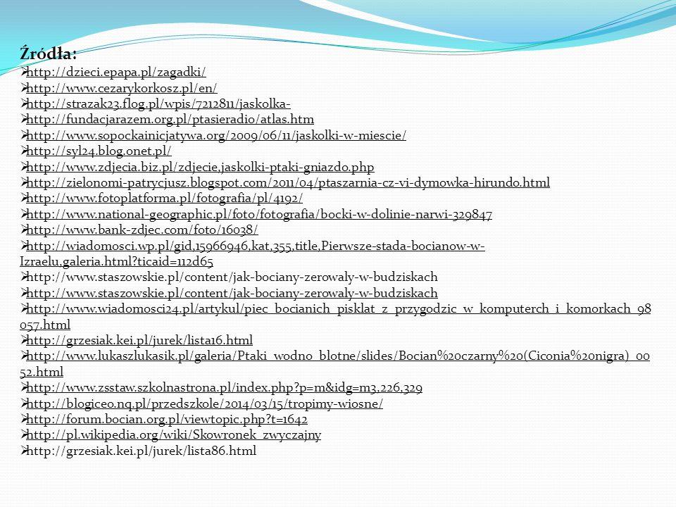 Źródła:  http://dzieci.epapa.pl/zagadki/  http://www.cezarykorkosz.pl/en/  http://strazak23.flog.pl/wpis/7212811/jaskolka-  http://fundacjarazem.o