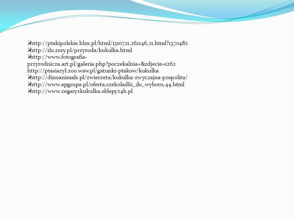  http://ptakipolskie.blox.pl/html/1310721,262146,21.html?1370482  http://1lo.zory.pl/przyroda/kukulka.html  http://www.fotografia- przyrodnicza.art