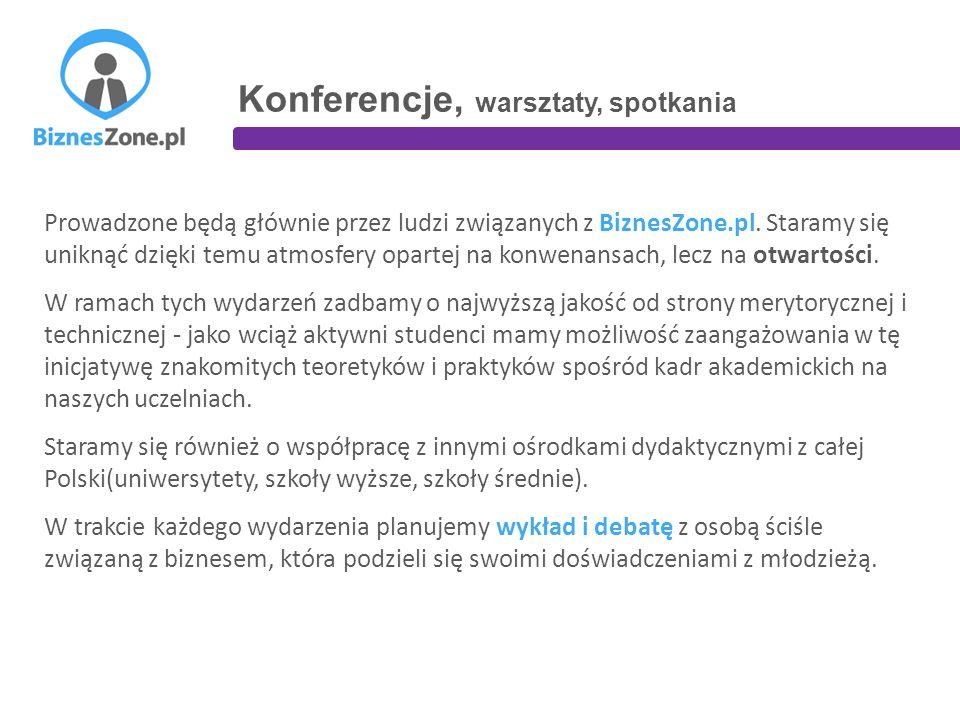 Konferencje, warsztaty, spotkania mentorskie Prowadzone będą głównie przez ludzi związanych z BiznesZone.pl.