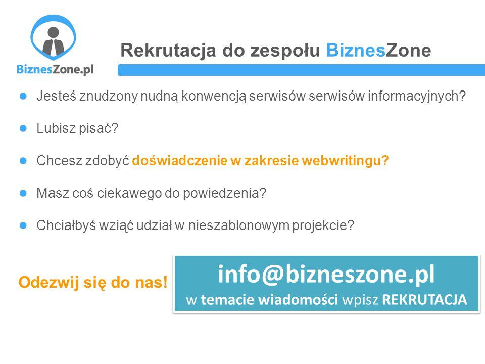 Rekrutacja do zespołu BiznesZone ● Jesteś znudzony nudną konwencją serwisów serwisów informacyjnych.
