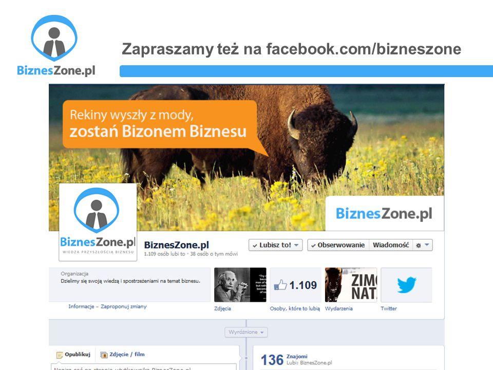 Zapraszamy też na facebook.com/bizneszone