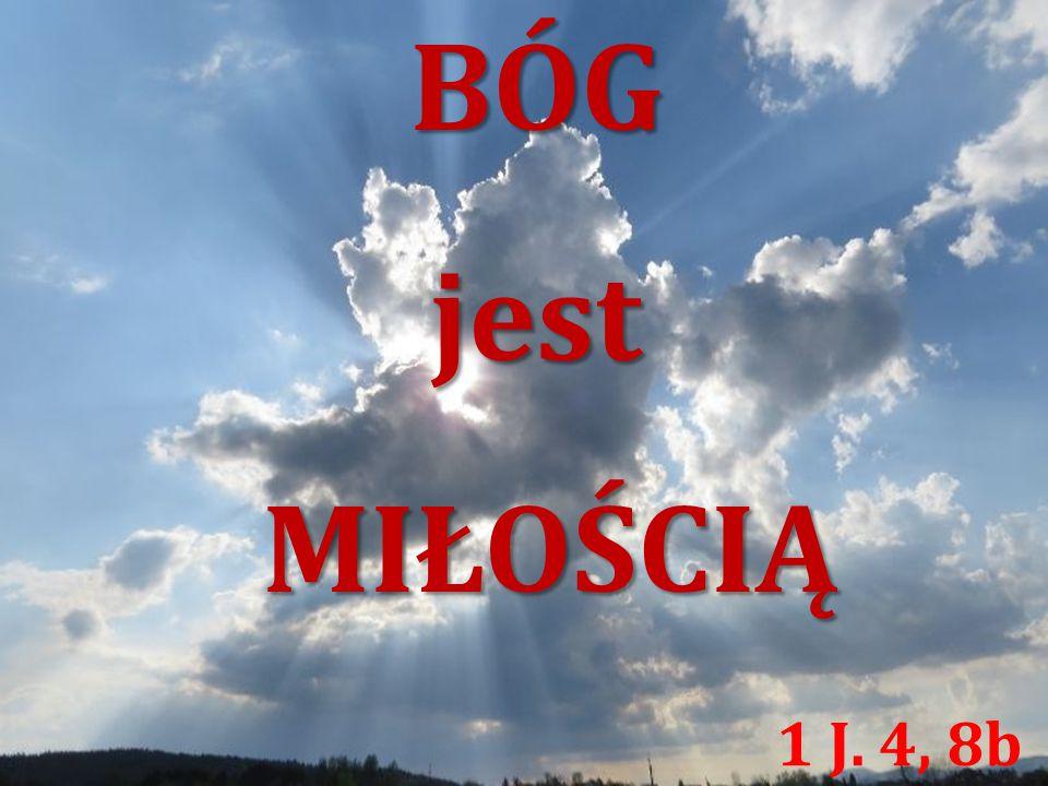 BÓGjest MIŁOŚCIĄ MIŁOŚCIĄ 1 J. 4, 8b
