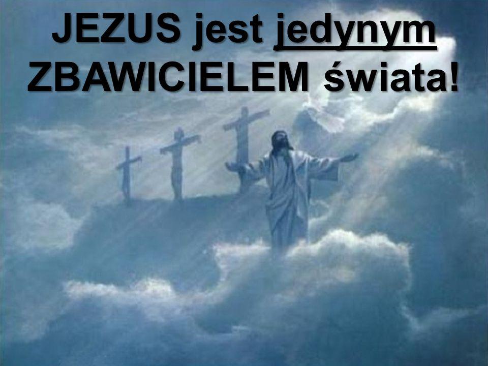 JEZUS jest jedynym ZBAWICIELEM świata!