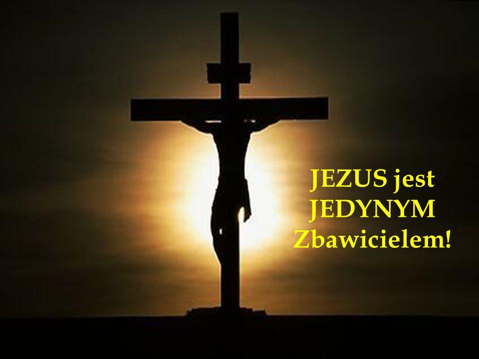 JEZUS jest JEDYNYM Zbawicielem!