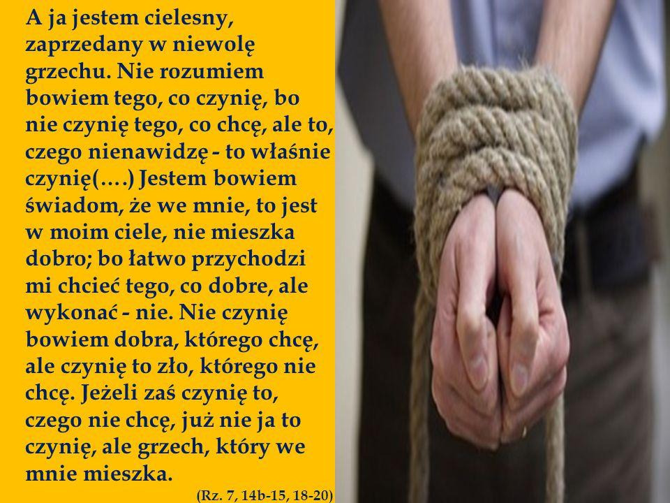 Odpowiedział im Jezus: «Zaprawdę, zaprawdę, powiadam wam: Każdy, kto popełnia grzech, jest niewolnikiem grzechu.
