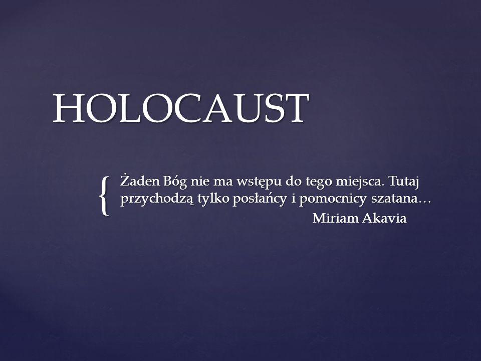  Holokaust to zaplanowany, instytucjonalnie zorganizowany i systematycznie przeprowadzony przez nazistowskich Niemców i ich pomocników mord na prawie 6 milionach europejskich Żydów, 2 milionów Polaków, ponad pół miliona Romów oraz setek tysięcy spośród innych nieczystych ras w latach II wojny światowej.